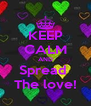 KEEP CALM AND Spread  The love! - Personalised Poster A4 size