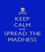 KEEP CALM AND SPREAD THE MADNESS - Personalised Poster A4 size