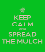KEEP CALM AND SPREAD THE MULCH - Personalised Poster A4 size