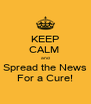 KEEP CALM  and Spread the News For a Cure! - Personalised Poster A4 size
