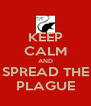 KEEP CALM AND SPREAD THE PLAGUE - Personalised Poster A4 size