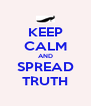 KEEP CALM AND SPREAD TRUTH - Personalised Poster A4 size