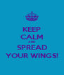 KEEP CALM AND SPREAD YOUR WINGS! - Personalised Poster A4 size
