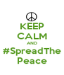 KEEP CALM AND #SpreadThe Peace - Personalised Poster A4 size