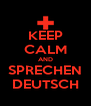 KEEP CALM AND SPRECHEN DEUTSCH - Personalised Poster A4 size