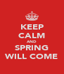KEEP CALM AND SPRING WILL COME - Personalised Poster A4 size