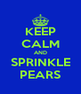 KEEP CALM AND SPRINKLE PEARS - Personalised Poster A4 size