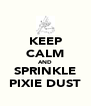 KEEP CALM AND SPRINKLE PIXIE DUST - Personalised Poster A4 size