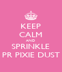 KEEP CALM AND SPRINKLE PR PIXIE DUST - Personalised Poster A4 size