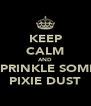 KEEP CALM AND SPRINKLE SOME PIXIE DUST - Personalised Poster A4 size