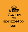 KEEP CALM AND sprizzetto  bar - Personalised Poster A4 size