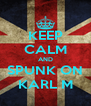 KEEP CALM AND SPUNK ON KARL M - Personalised Poster A4 size