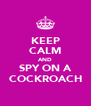 KEEP CALM AND SPY ON A COCKROACH - Personalised Poster A4 size