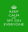 KEEP CALM AND SPY ON EVERYONE - Personalised Poster A4 size