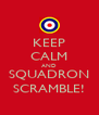 KEEP CALM AND SQUADRON SCRAMBLE! - Personalised Poster A4 size