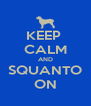KEEP  CALM AND SQUANTO ON - Personalised Poster A4 size