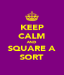 KEEP CALM AND SQUARE A SORT - Personalised Poster A4 size