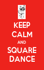 KEEP CALM AND SQUARE DANCE - Personalised Poster A4 size