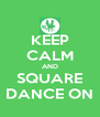 KEEP CALM AND SQUARE DANCE ON - Personalised Poster A4 size