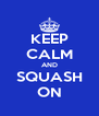 KEEP CALM AND SQUASH ON - Personalised Poster A4 size