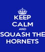 KEEP CALM AND SQUASH THE HORNETS - Personalised Poster A4 size