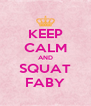 KEEP CALM AND SQUAT FABY - Personalised Poster A4 size
