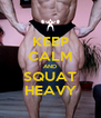 KEEP CALM AND SQUAT HEAVY - Personalised Poster A4 size