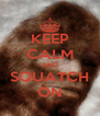KEEP CALM AND SQUATCH ON - Personalised Poster A4 size