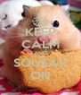 KEEP CALM AND SQUEAK ON - Personalised Poster A4 size