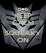 KEEP CALM AND SQUEAKY ON - Personalised Poster A4 size