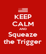 KEEP CALM AND Squeaze the Trigger - Personalised Poster A4 size