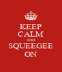 KEEP CALM AND SQUEEGEE ON - Personalised Poster A4 size