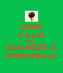 KEEP CALM AND SQUEEZE A STRESSBALL - Personalised Poster A4 size
