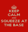 KEEP CALM AND SQUEEZE AT THE BASE - Personalised Poster A4 size