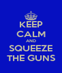 KEEP CALM AND SQUEEZE THE GUNS - Personalised Poster A4 size