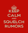 KEEP CALM AND SQUELCH RUMORS - Personalised Poster A4 size