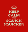 KEEP CALM AND SQUICK SQUICKEN - Personalised Poster A4 size