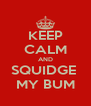 KEEP CALM AND SQUIDGE  MY BUM - Personalised Poster A4 size