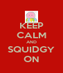 KEEP CALM AND SQUIDGY ON - Personalised Poster A4 size