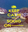 KEEP CALM AND SQUIG ON~~~~~ - Personalised Poster A4 size