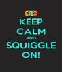 KEEP CALM AND SQUIGGLE ON! - Personalised Poster A4 size