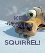 KEEP CALM AND  SQUIRREL! - Personalised Poster A4 size