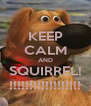 KEEP CALM AND SQUIRREL! !!!!!!!!!!!!!!!!!! - Personalised Poster A4 size