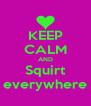 KEEP CALM AND Squirt everywhere - Personalised Poster A4 size