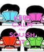 KEEP CALM AND SQUISH IT - Personalised Poster A4 size