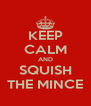 KEEP CALM AND SQUISH THE MINCE - Personalised Poster A4 size