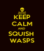 KEEP CALM AND  SQUISH  WASPS - Personalised Poster A4 size
