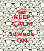 KEEP CALM AND sqwauk ON - Personalised Poster A4 size