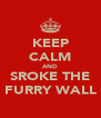 KEEP CALM AND SROKE THE FURRY WALL - Personalised Poster A4 size