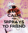 KEEP CALM AND SRPRAYS TO FRIEND - Personalised Poster A4 size
